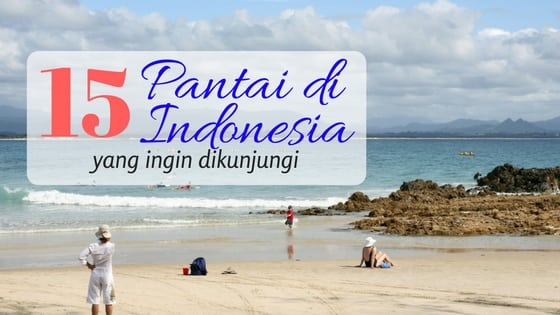 Pantai di Indonesia yang ingin dikunjungi