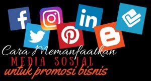 cara memanfaatkan media sosial untuk promosi bisnis