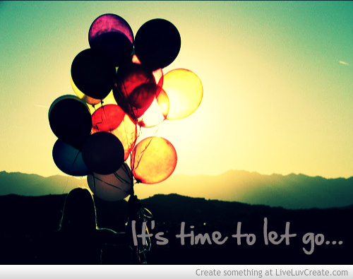 time to let go - just get up and keep moving forward and be better
