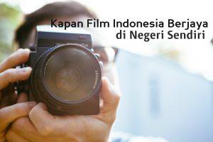 kapan film indonesia berjaya di negeri sendiri