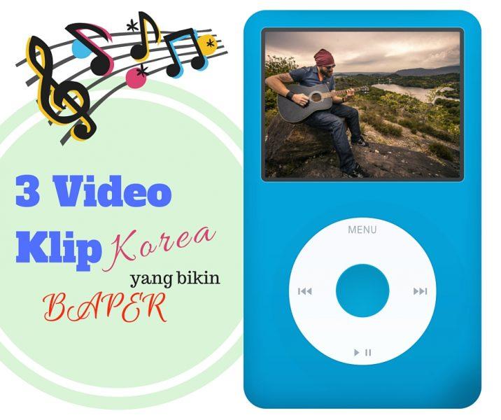 video klip lagu korea yang bikin baper