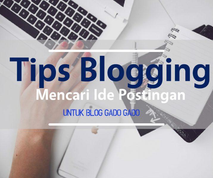 tips mencari ide postingan untuk blog gado gado