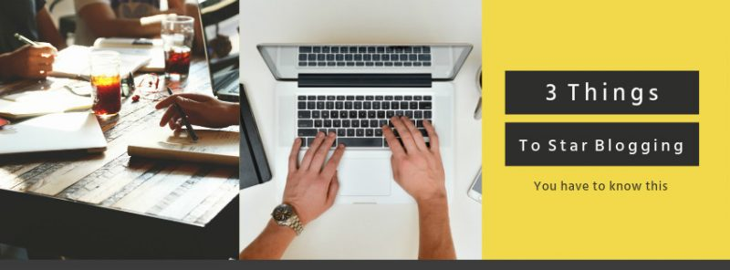 3 things you need to know to start blogging