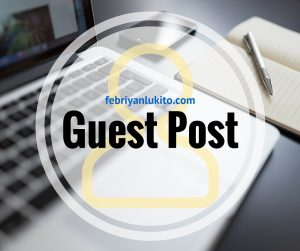 kenapa blogger harus guest post