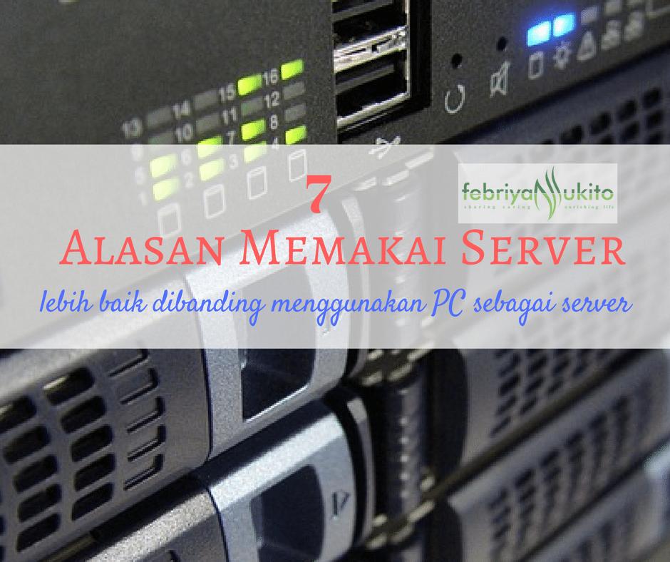 alasan memakai server bukannya pc sebagai server