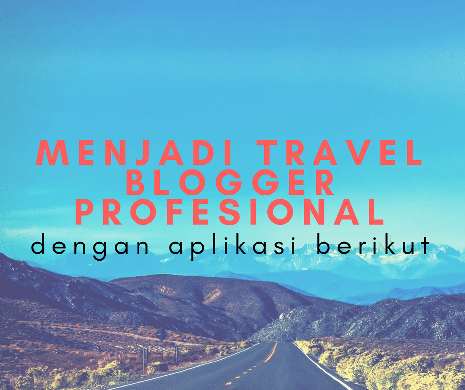 travel blogger profesional menggunakan aplikasi ini
