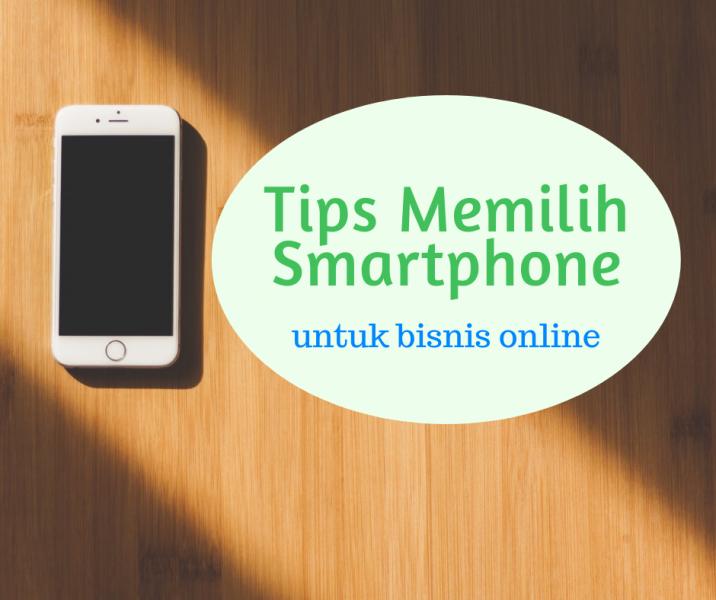 tips memilih smartphone untuk bisnis online