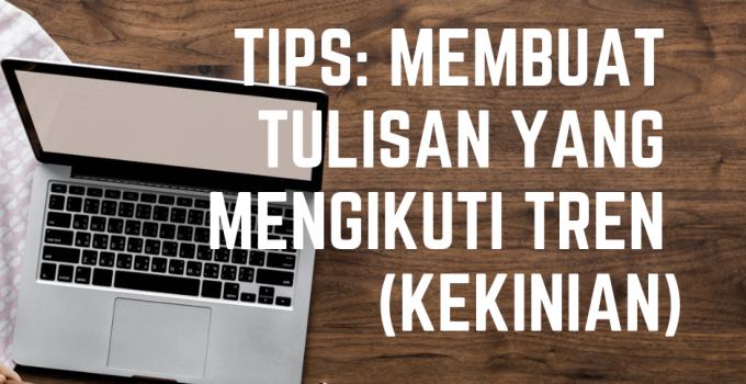 tips ngeblog cara membuat tulisan yang mengikuti tren kekinian